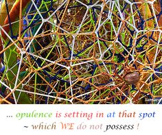 ... #opulence is setting in at that spot ~ which WE do not #possess !