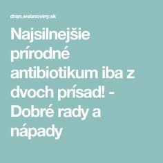 Najsilnejšie prírodné antibiotikum iba z dvoch prísad! - Dobré rady a nápady Health, Fitness, Optimism, Health Care, Salud
