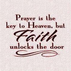 prayer is the key to heaven but faith unlocks the door