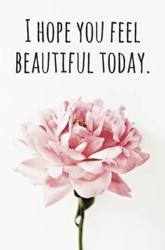 Feel beautiful with who you are today.