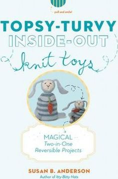 Topsy-turvy Inside-out Knit Toys : Magical Two-in-one Reversible Projects DOWNLOAD PDF/ePUB [Susan B. Anderson] pdf download