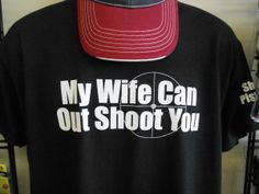 My wife can out shoot you.