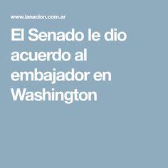 El Senado le dio acuerdo al embajador en Washington