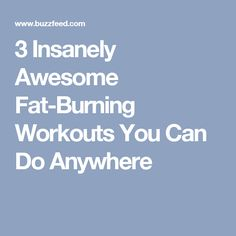 3 Insanely Awesome Fat-Burning Workouts You Can Do Anywhere