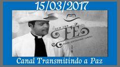 Padre Alessandro Campos -Vem com Fé - 16/03/2017