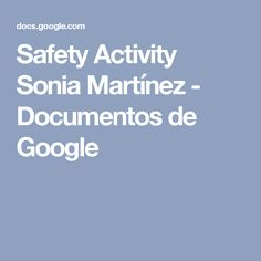 Safety Activity Sonia Martínez - This is my activity to inform my students about the importance to be safety on the internet. The adults know the problem but the children need to understand that they have to learn to use the TIC's in a safety and properly way because they are exposed to danger without knowing.