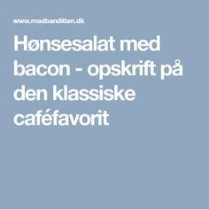 Hønsesalat med bacon - opskrift på den klassiske caféfavorit