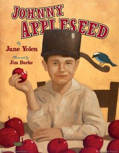 Sept. 26: You can find lots of picture books about Johnny Appleseed (born Jonathan Chapman on this day in 1774), but only one with a cover like this and text by the great Jane Yolen!