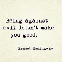 """""""Being against evil doesn't make you good."""" - Literary quote from Ernest Hemingway. Poetry Quotes, Book Quotes, Words Quotes, Me Quotes, Sayings, Raven Quotes, Lesson Quotes, Hemingway Frases, Ernest Hemingway"""