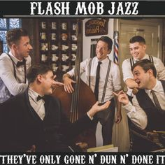They've Only Gone n' Dun n' Done It! | Flash Mob Jazz