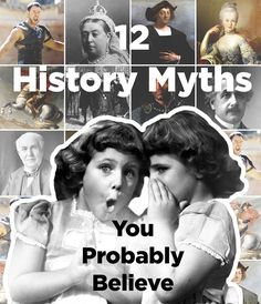 12 HISTORY MYTHS Don't believe everything you learn ed at school.