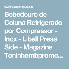 Bebedouro de Coluna Refrigerado por Compressor - Inox - Libell Press Side - Magazine Toninhombpromove