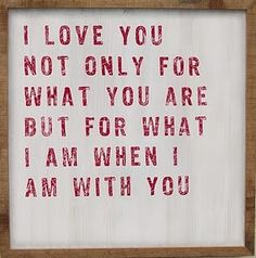 i love you not only for what you are...