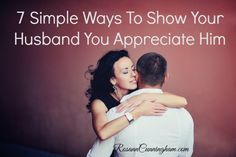 7 Simple Ways To Show Your Husband You Appreciate Him