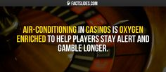 Air-conditioning in casinos is oxygen enriched to help players stay alert and gamble longer. Random Trivia, Random Facts, Fun Facts, Random Stuff, Long A, Interesting Facts, Conditioning, Sherlock, Fiction