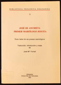 José de Anchieta : primer mariólogo jesuita : texto latino de sus poemas mariológicos / traducción, introducción y notas de José Ma. Fornell. 1997 http://absysnetweb.bbtk.ull.es/cgi-bin/abnetopac01?TITN=117788