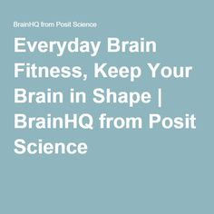 Everyday Brain Fitness, Keep Your Brain in Shape   BrainHQ from Posit Science