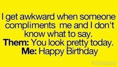 I get awkward.... Hahaha