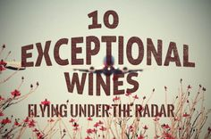 10 Exceptional Wines Flying Under the Radar