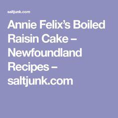 Annie Felix's Boiled Raisin Cake – Newfoundland Recipes – saltjunk.com