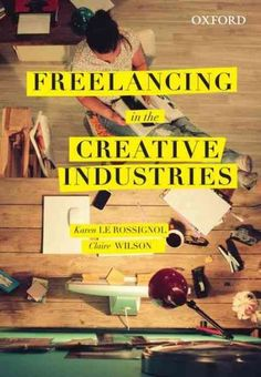 Freelancing in the creative industries / Karen Le Rossignol and Claire Rosslyn Wilson.