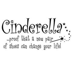 Cinderella proof that a new pair of shoes can change your life H x W Vinyl Lettering Family Quote Wall Sayings Art Words Decal Sticker Great Quotes, Quotes To Live By, Funny Quotes, Inspirational Quotes, Quotable Quotes, Blah Quotes, Motivational, Fantastic Quotes, Awesome Quotes
