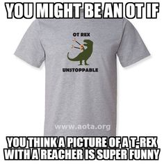 Hey, OT Rex is very funny! Just wore my OT Rex shirt today in fact. Occupational Therapy Humor, Physical Therapy Humor, Ot Memes, Ot Month, School Jobs, Therapy Quotes, Pediatric Ot, Hand Therapy, Career