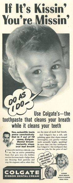 It It's Kissin' You're Missin' Use Colgate - the toothpaste that cleans your breath while it cleans your teeth! December 29, 1941 Dentaltown - Colgate has created a very ingenious advertising campaign to promote their dental floss. This is very cool...