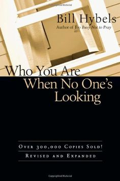 Who You Are When No One's Looking: Choosing Consistency, Resisting Compromise by Bill Hybels // Great book to help you who God is calling you to be in the world around you.