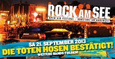 Rock am See-Festival 2013 findet nun doch statt- Die Überraschung ist perfekt! Jetzt gibt es in diesem Sommer doch noch ein ROCK AM SEE Festival - und zwar mit einem Mega-Headliner: Mit den TOTEN HOSEN kommt nicht nur eine unserer Lieblingsbands ins Bodenseestadion, die Düsseldorfer Punkband gilt auch als Garant für ein volles Stadion und super Stimmung!, heißt es auf der Homepage des Veranstalters KOKO & DTK Entertainment GmbH. Am Samstag, den 21. September 2013 werden Campino  Co. dem...