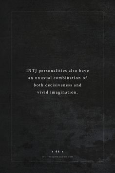 #INTJ personalities also have an unusual combination of both decisiveness and vivid imagination.