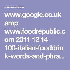 www.google.co.uk amp www.foodrepublic.com 2011 12 14 100-italian-fooddrink-words-and-phrases amp