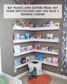 for a kids room....reading corner- Shelves though, not rain gutters....