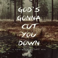 God's Gonna Cut You Down southern gothic playlist.