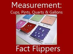 These fact flippers were made for a Cooking/Measurement Unit with Gallons, Quarts, Pints and Cups.
