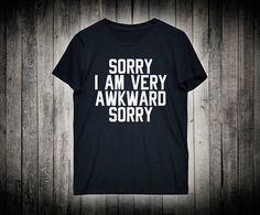 Sorry Shirt Popular Shirt I Am Awkward Antisocial Tee Introvert Gift Mainstream Shirt Antisocial Shirt Gift For Girlfriend Tumblr Shirt