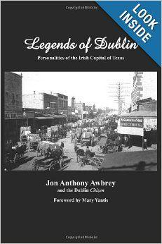 Legends of Dublin: Personalities of the Irish Capital of Texas: Jon A. Awbrey: 9781439236420: Amazon.com: Books