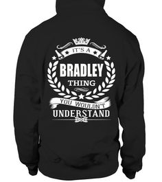 # IT'S A BRADLEY THING YOU WOULDN'T UNDERSTAND .  HOW TO ORDER:1. Select the style and color you want: 2. Click Reserve it now3. Select size and quantity4. Enter shipping and billing information5. Done! Simple as that!TIPS: Buy 2 or more to save shipping cost!This is printable if you purchase only one piece. so dont worry, you will get yours.Guaranteed safe and secure checkout via:Paypal | VISA | MASTERCARD