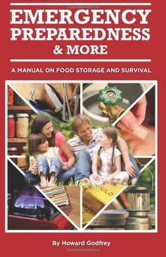 """""""Emergency Preparedness and More: A Manual on Food Storage and Survival,"""" by Howard Godfrey"""