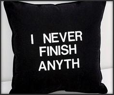 I Never Finish Anyth Pillow designstuffs
