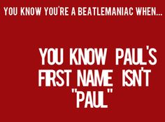 SIR JAMES PAUL McCARTNEY, HIS PARENTS CALLED HIM AND HIS BROTHER BY THEIR MIDDLE NAMES--- *coughs* >...<