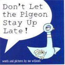 The Pigeon books by Mo Williams are fun!