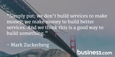 """Quote of the Day 5/12/15: """"Simply put: We don't build services to make money, we make money to build better services. And we think this is a good way to build something."""" - Mark Zuckerberg"""