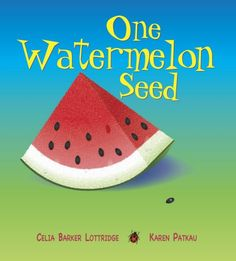One Watermelon Seed by Celia Barker Lottridge (Fitzhenry & Whiteside 2008) 240