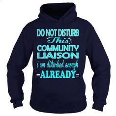 COMMUNITY LIAISON-DISTURB - #design shirts #funny t shirts for women. ORDER NOW => https://www.sunfrog.com/LifeStyle/COMMUNITY-LIAISON-DISTURB-Navy-Blue-Hoodie.html?60505
