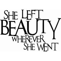 Leave a trail of beauty... Be that girl.