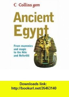 Collins Gem Ancient Egypt From Mummies and Magic to the Nile and Nefertiti (9780007231638) David Pickering , ISBN-10: 0007231636  , ISBN-13: 978-0007231638 ,  , tutorials , pdf , ebook , torrent , downloads , rapidshare , filesonic , hotfile , megaupload , fileserve