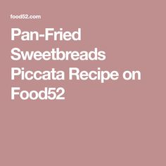 Pan-Fried Sweetbreads Piccata Recipe on Food52