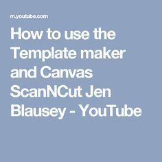 How to use the Template maker and Canvas ScanNCut Jen Blausey - YouTube