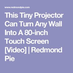 This Tiny Projector Can Turn Any Wall Into A 80-inch Touch Screen [Video] | Redmond Pie